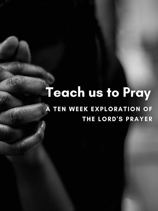 "Teach us to Pray: ""Hallowed be your Name"""